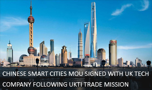 Chinese smart cities MOU signed with UK Tech Company following UKTI Trade Mission